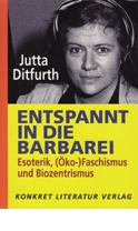 Titelbild Jutta Ditfurth: Entspannt in die Barbarei  Esoterik, Öko-Faschismus und Biozentrismus
