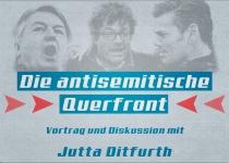 "Di. 19.4.2016, 19:00 Uhr, JENA.  Jutta Ditfurth: ""Die antisemitische Querfront"", Vortrag & Diskussion.  Ort: Hörsaal 6, Uni Jena, Carl-Zeiss-Str. 3."