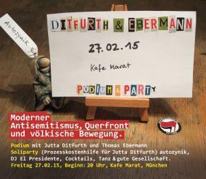 Fr. 27.2.2015, 20:00 Uhr, MÜNCHEN, Solidaritätsveranstaltung Podium & Party in Sachen Antisemiten-Prozess: »Moderner Antisemitismus, Querfront und völkische Bewegung«. PODIUM: Thomas Ebermann (Hamburg) & Jutta Ditfurth (Frankfurt/M), Vorträge & Diskussion.