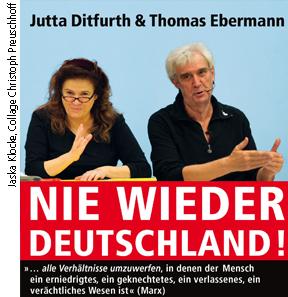 Mi. 13.1.2016, 20:00 Uhr (Einlaß: 19:30 Uhr), HAMBURG, NIE WIEDER DEUTSCHLAND!   alle Verhältnisse umzuwerfen, in denen der Mensch ein erniedrigtes, ein geknechtetes, ein verlassenes, ein verächtliches Wesen ist (Marx)   mit: Thomas Ebermann und Jutta Ditfurth,